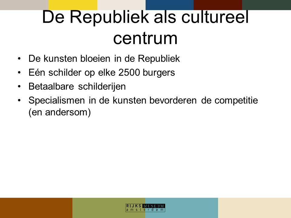 De Republiek als cultureel centrum De kunsten bloeien in de Republiek Eén schilder op elke 2500 burgers Betaalbare schilderijen Specialismen in de kun
