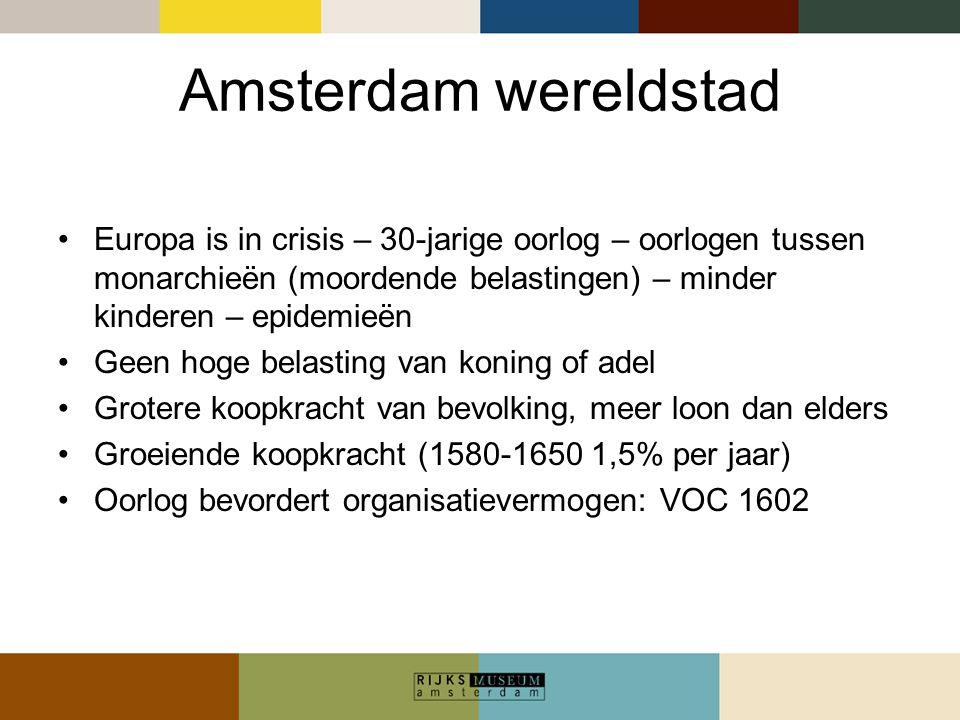 Amsterdam wereldstad Europa is in crisis – 30-jarige oorlog – oorlogen tussen monarchieën (moordende belastingen) – minder kinderen – epidemieën Geen