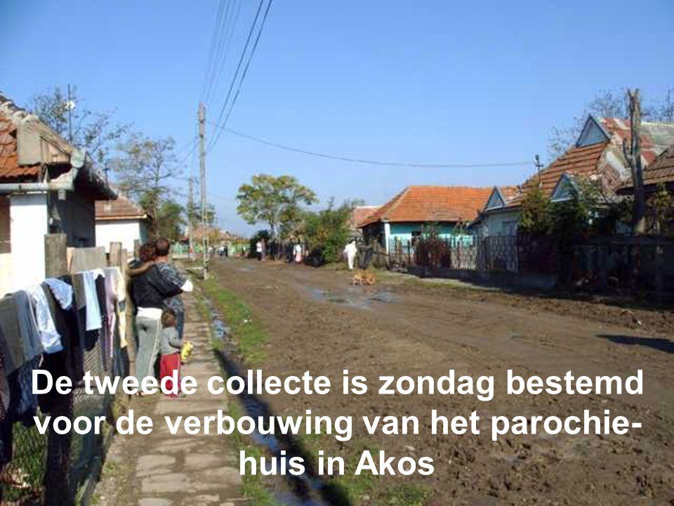 De tweede collecte is zondag bestemd voor de verbouwing van het parochie- huis in Akos