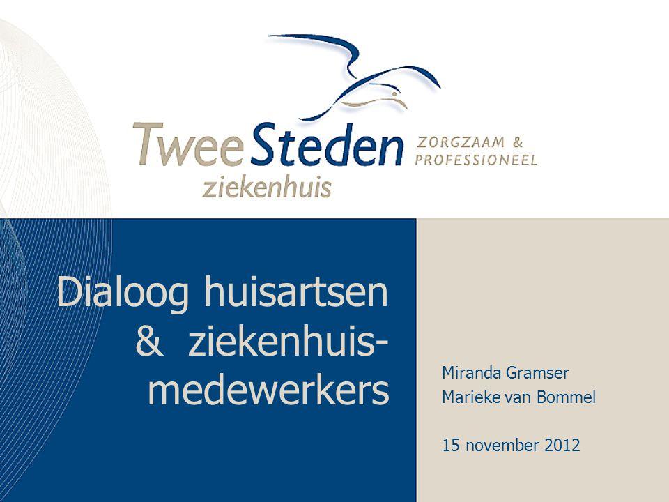 Dialoog huisartsen & ziekenhuis- medewerkers Miranda Gramser Marieke van Bommel 15 november 2012