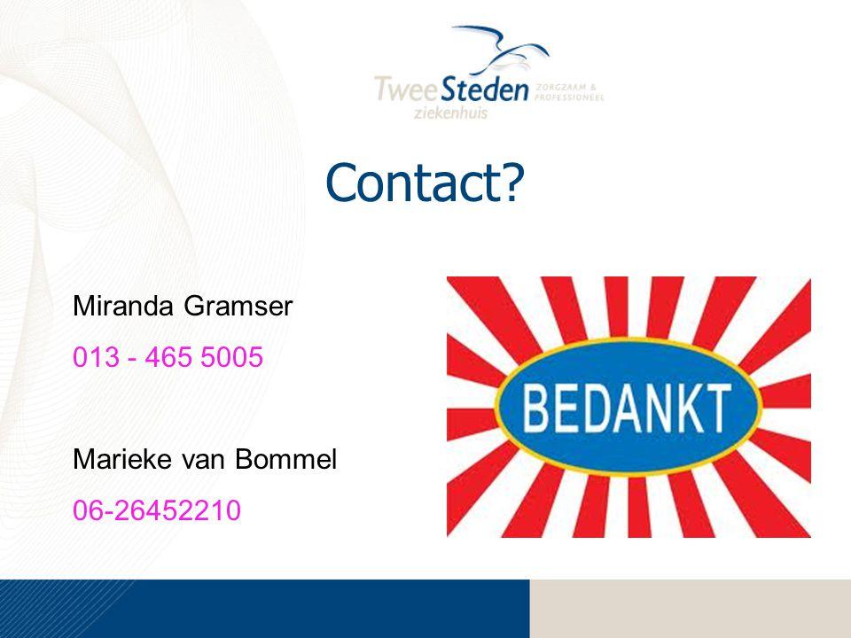 Contact? Miranda Gramser 013 - 465 5005 Marieke van Bommel 06-26452210