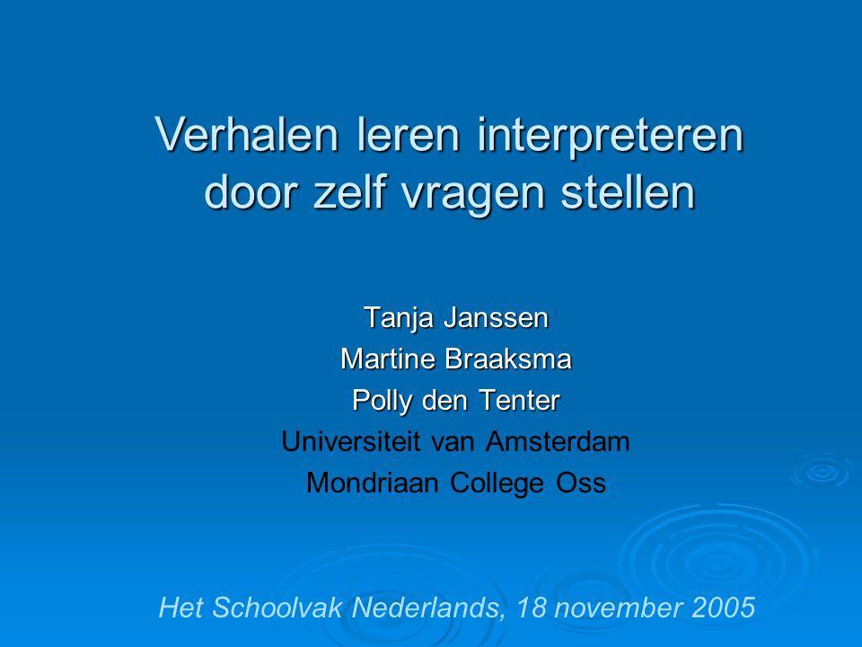 Tanja Janssen Martine Braaksma Polly den Tenter Universiteit van Amsterdam Mondriaan College Oss Het Schoolvak Nederlands, 18 november 2005 Verhalen l