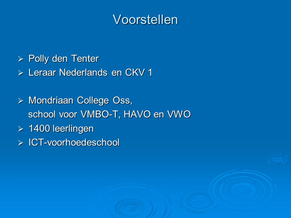 Voorstellen  Polly den Tenter  Leraar Nederlands en CKV 1  Mondriaan College Oss, school voor VMBO-T, HAVO en VWO school voor VMBO-T, HAVO en VWO 