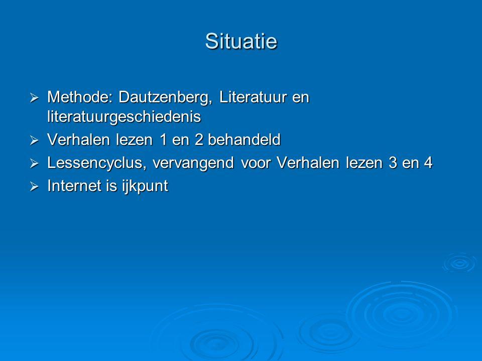 Situatie  Methode: Dautzenberg, Literatuur en literatuurgeschiedenis  Verhalen lezen 1 en 2 behandeld  Lessencyclus, vervangend voor Verhalen lezen