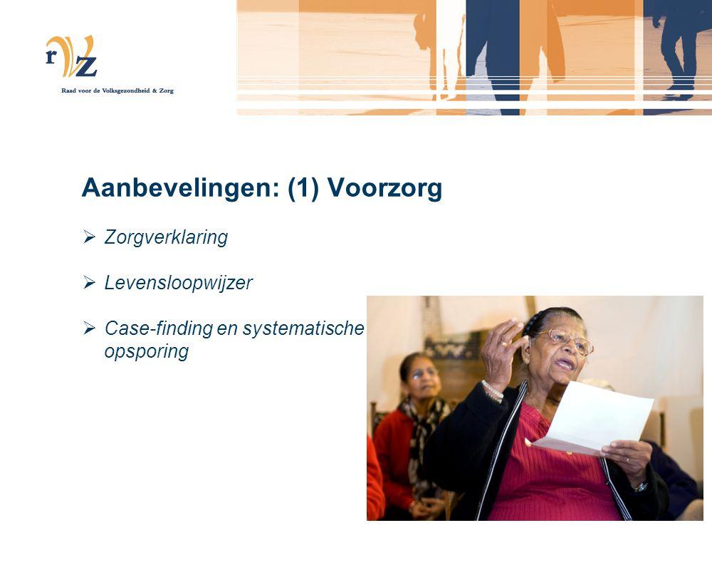 Aanbevelingen: (1) Voorzorg  Zorgverklaring  Levensloopwijzer  Case-finding en systematische opsporing