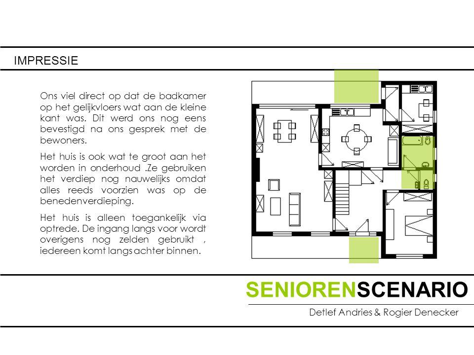 SENIORENSCENARIO Detlef Andries & Rogier Denecker IMPRESSIE Ons viel direct op dat de badkamer op het gelijkvloers wat aan de kleine kant was.