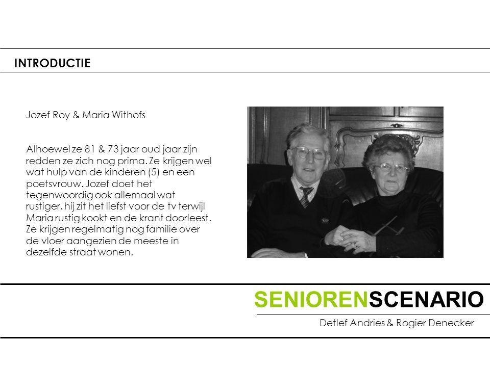 SENIORENSCENARIO Detlef Andries & Rogier Denecker INTRODUCTIE Jozef Roy & Maria Withofs Alhoewel ze 81 & 73 jaar oud jaar zijn redden ze zich nog prima.
