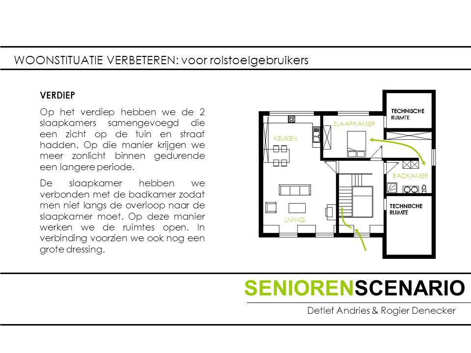 SENIORENSCENARIO Detlef Andries & Rogier Denecker WOONSTITUATIE VERBETEREN: voor rolstoelgebruikers VERDIEP Op het verdiep hebben we de 2 slaapkamers samengevoegd die een zicht op de tuin en straat hadden.