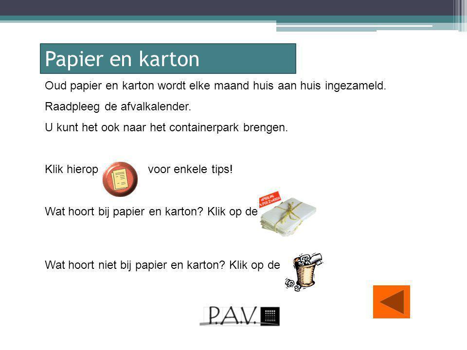 Oud papier en karton wordt elke maand huis aan huis ingezameld. Raadpleeg de afvalkalender. U kunt het ook naar het containerpark brengen. Klik hierop