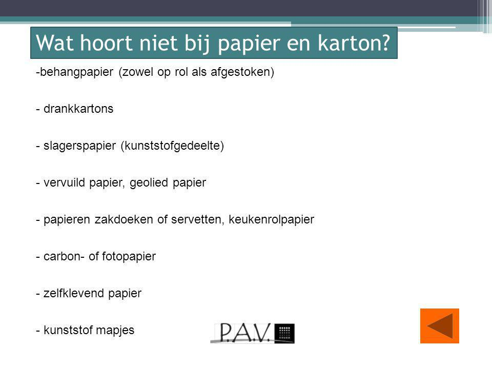 -behangpapier (zowel op rol als afgestoken) - drankkartons - slagerspapier (kunststofgedeelte) - vervuild papier, geolied papier - papieren zakdoeken