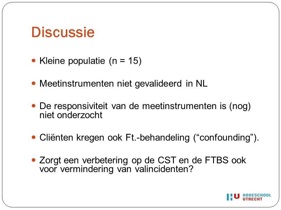 Discussie Kleine populatie (n = 15) Meetinstrumenten niet gevalideerd in NL De responsiviteit van de meetinstrumenten is (nog) niet onderzocht Cliënte