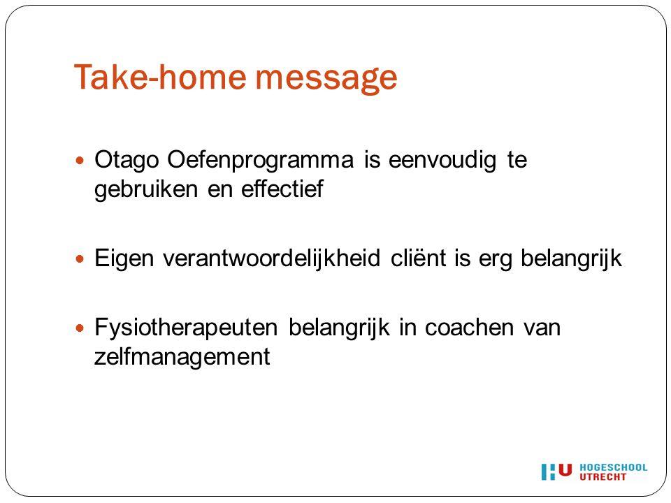 Take-home message Otago Oefenprogramma is eenvoudig te gebruiken en effectief Eigen verantwoordelijkheid cliënt is erg belangrijk Fysiotherapeuten bel