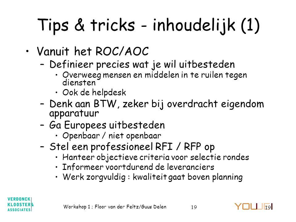 Workshop 1 ; Floor van der Feltz/Guus Delen 19 Tips & tricks - inhoudelijk (1) Vanuit het ROC/AOC –Definieer precies wat je wil uitbesteden Overweeg m
