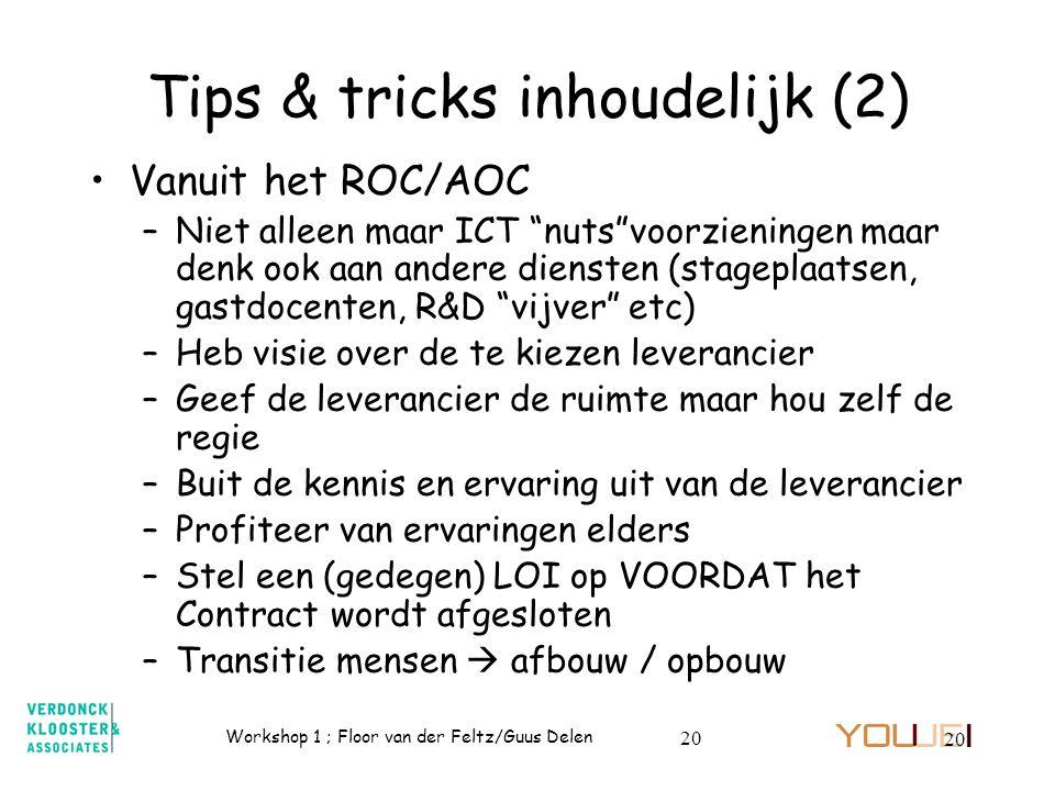 """Workshop 1 ; Floor van der Feltz/Guus Delen 20 Tips & tricks inhoudelijk (2) Vanuit het ROC/AOC –Niet alleen maar ICT """"nuts""""voorzieningen maar denk oo"""
