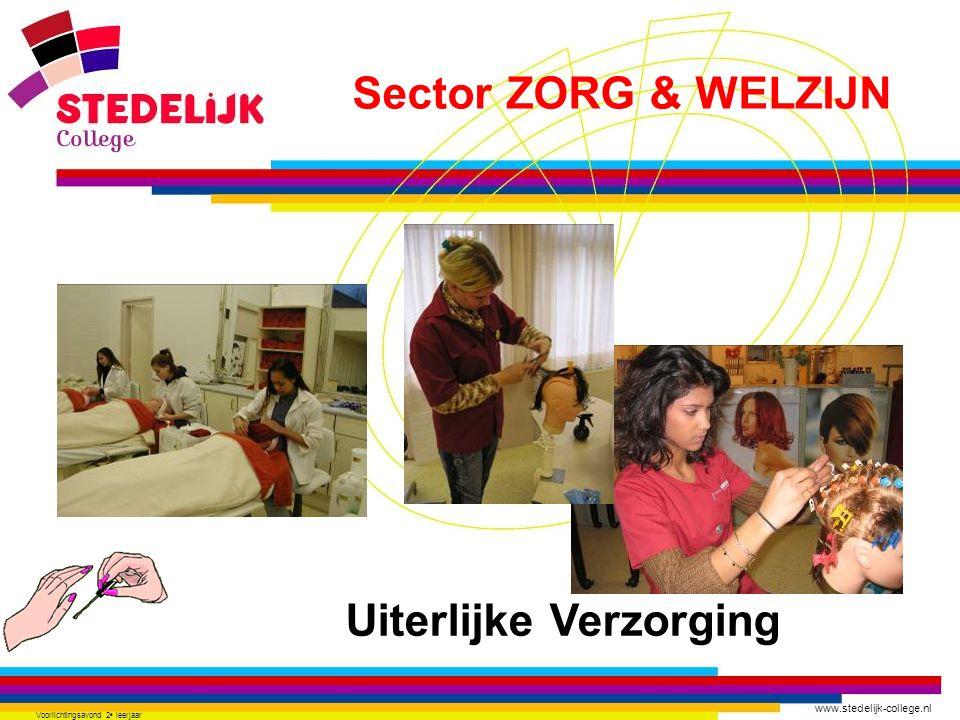 www.stedelijk-college.nl Voorlichtingsavond 2 e leerjaar Uiterlijke Verzorging Sector ZORG & WELZIJN