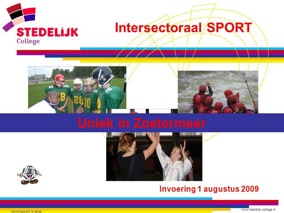 www.stedelijk-college.nl Voorlichtingsavond 2 e leerjaar Invoering 1 augustus 2009 Uniek in Zoetermeer Intersectoraal SPORT