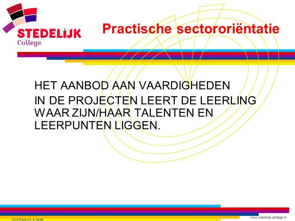 www.stedelijk-college.nl Voorlichtingsavond 2 e leerjaar HET AANBOD AAN VAARDIGHEDEN IN DE PROJECTEN LEERT DE LEERLING WAAR ZIJN/HAAR TALENTEN EN LEER