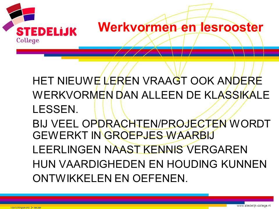 www.stedelijk-college.nl Voorlichtingsavond 2 e leerjaar HET NIEUWE LEREN VRAAGT OOK ANDERE WERKVORMEN DAN ALLEEN DE KLASSIKALE LESSEN. BIJ VEEL OPDRA