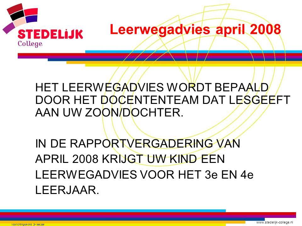 www.stedelijk-college.nl Voorlichtingsavond 2 e leerjaar HET LEERWEGADVIES WORDT BEPAALD DOOR HET DOCENTENTEAM DAT LESGEEFT AAN UW ZOON/DOCHTER. IN DE