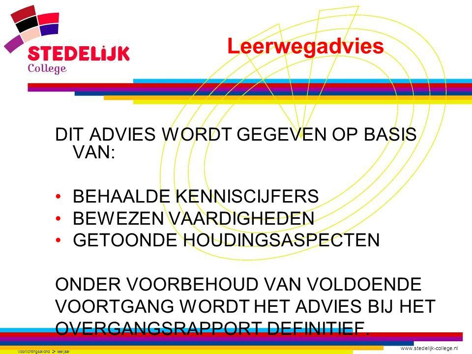 www.stedelijk-college.nl Voorlichtingsavond 2 e leerjaar DIT ADVIES WORDT GEGEVEN OP BASIS VAN: BEHAALDE KENNISCIJFERS BEWEZEN VAARDIGHEDEN GETOONDE H