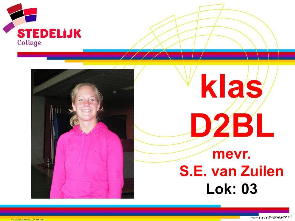 www.stedelijk-college.nl Voorlichtingsavond 2 e leerjaar klas D2BL mevr. S.E. van Zuilen Lok: 03 www.scz.nl