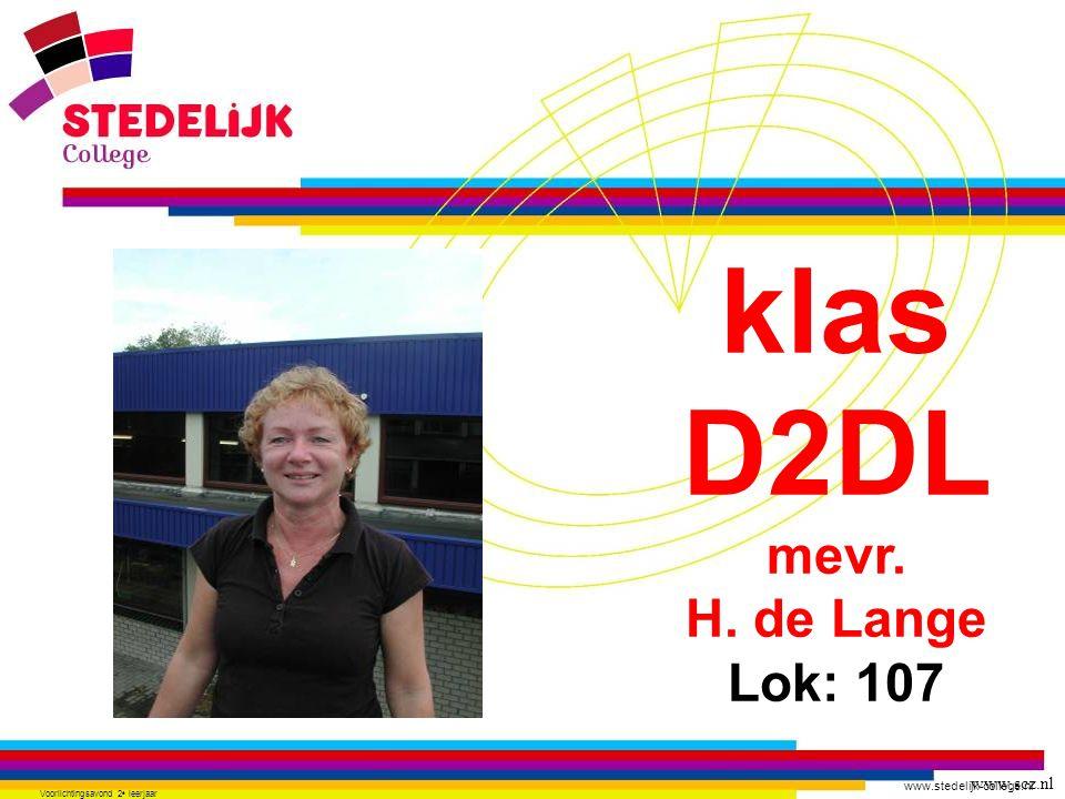 www.stedelijk-college.nl Voorlichtingsavond 2 e leerjaar klas D2DL mevr. H. de Lange Lok: 107 www.scz.nl