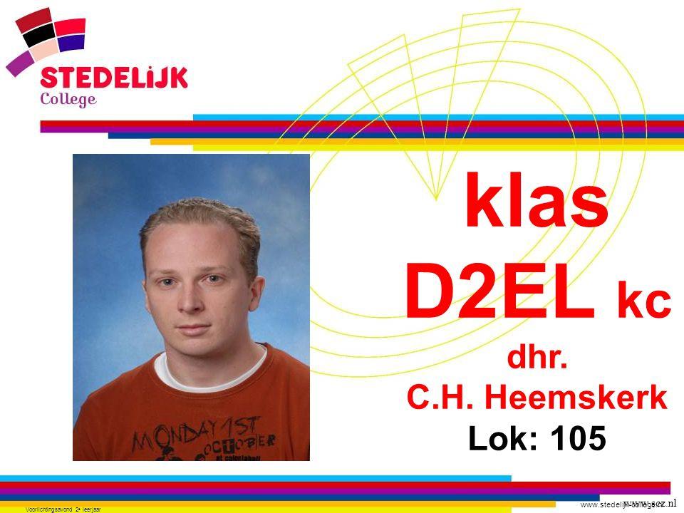 www.stedelijk-college.nl Voorlichtingsavond 2 e leerjaar klas D2EL kc dhr. C.H. Heemskerk Lok: 105 www.scz.nl
