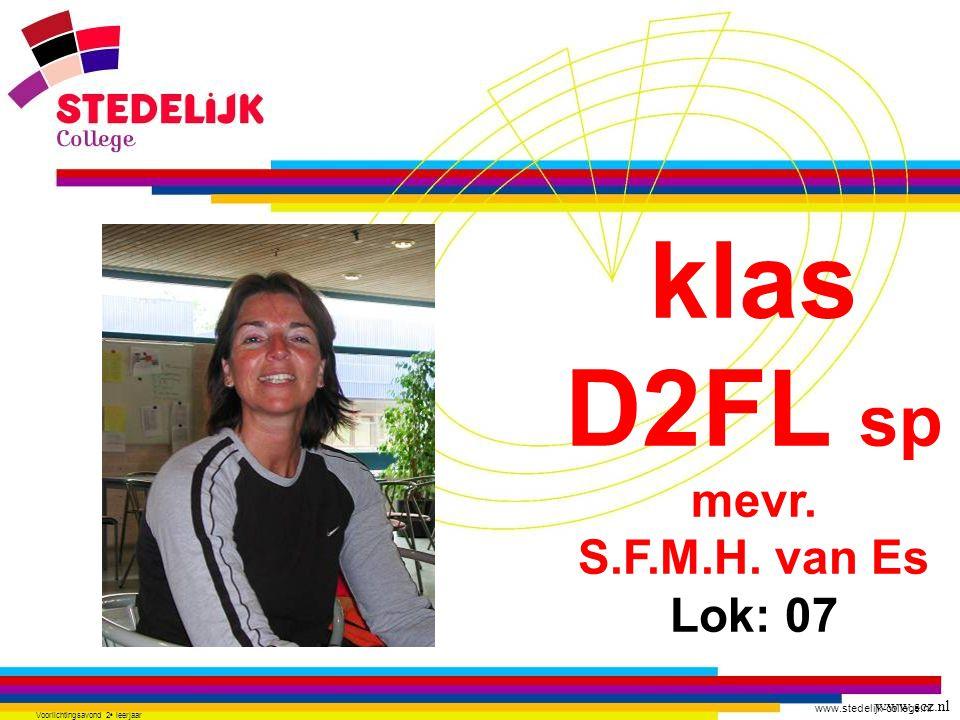 www.stedelijk-college.nl Voorlichtingsavond 2 e leerjaar klas D2FL sp mevr. S.F.M.H. van Es Lok: 07 www.scz.nl