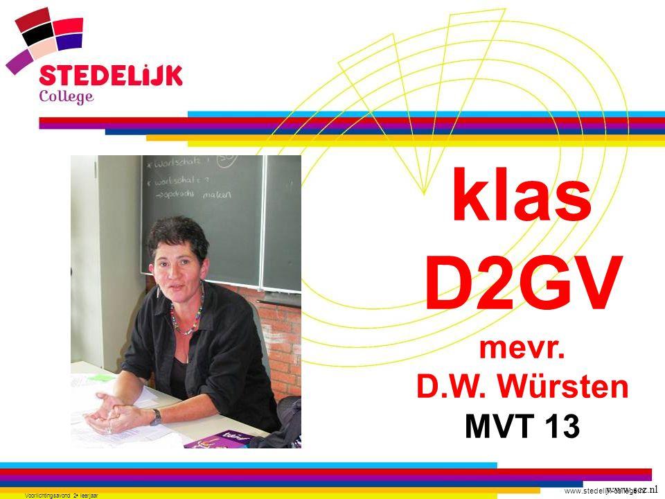 www.stedelijk-college.nl Voorlichtingsavond 2 e leerjaar klas D2GV mevr. D.W. Würsten MVT 13 www.scz.nl