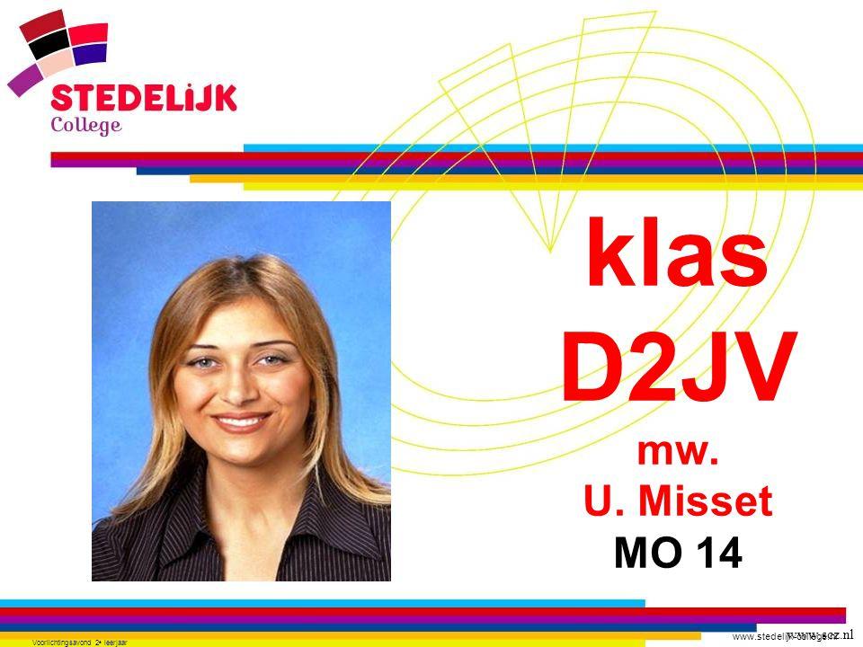 www.stedelijk-college.nl Voorlichtingsavond 2 e leerjaar klas D2JV mw. U. Misset MO 14 www.scz.nl