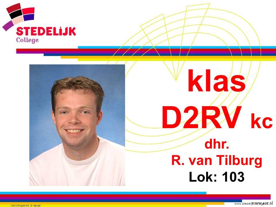 www.stedelijk-college.nl Voorlichtingsavond 2 e leerjaar klas D2RV kc dhr. R. van Tilburg Lok: 103 www.scz.nl