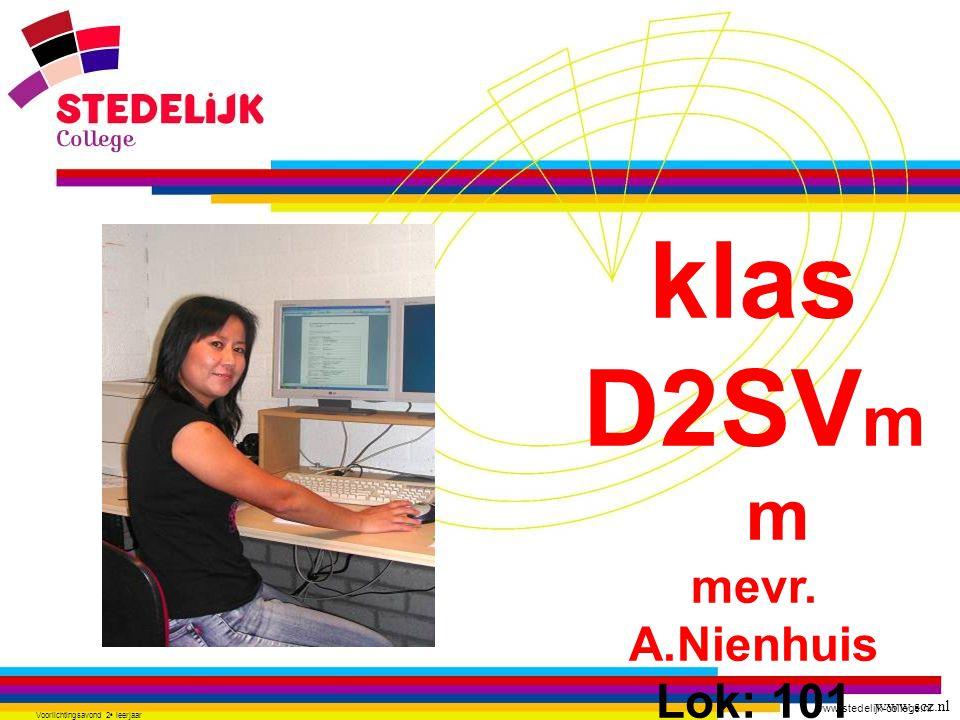 www.stedelijk-college.nl Voorlichtingsavond 2 e leerjaar klas D2SV m m mevr. A.Nienhuis Lok: 101 www.scz.nl