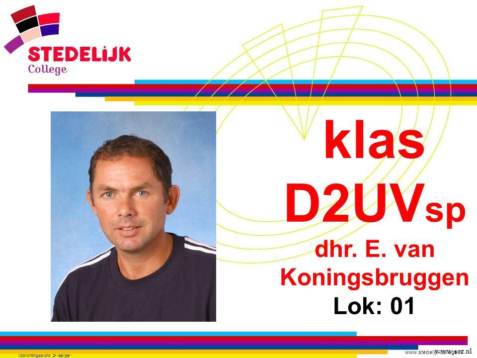 www.stedelijk-college.nl Voorlichtingsavond 2 e leerjaar klas D2UV sp dhr. E. van Koningsbruggen Lok: 01 www.scz.nl