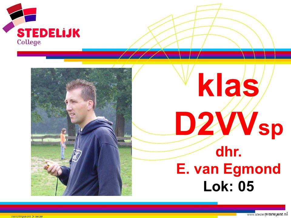www.stedelijk-college.nl Voorlichtingsavond 2 e leerjaar klas D2VV sp dhr. E. van Egmond Lok: 05 www.scz.nl