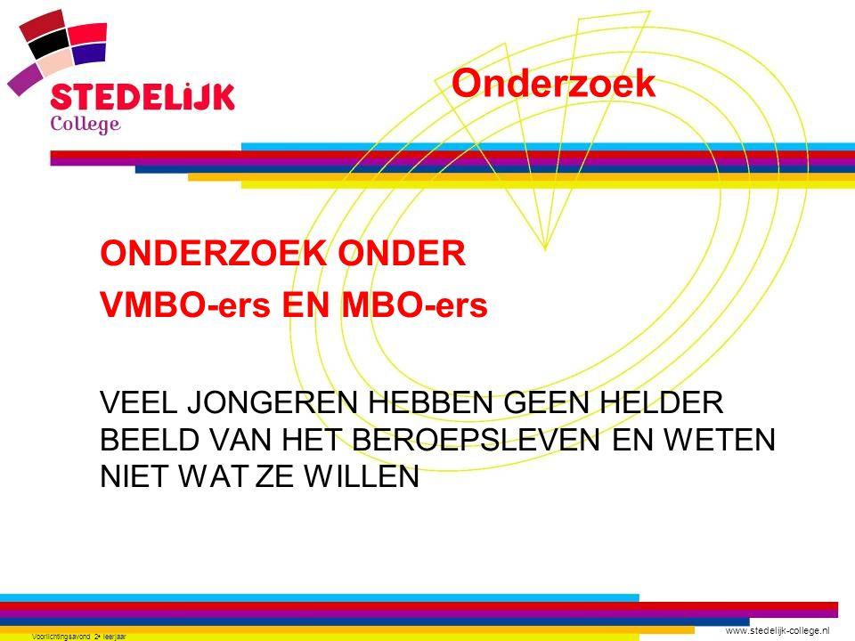 www.stedelijk-college.nl Voorlichtingsavond 2 e leerjaar ONDERZOEK ONDER VMBO-ers EN MBO-ers VEEL JONGEREN HEBBEN GEEN HELDER BEELD VAN HET BEROEPSLEV