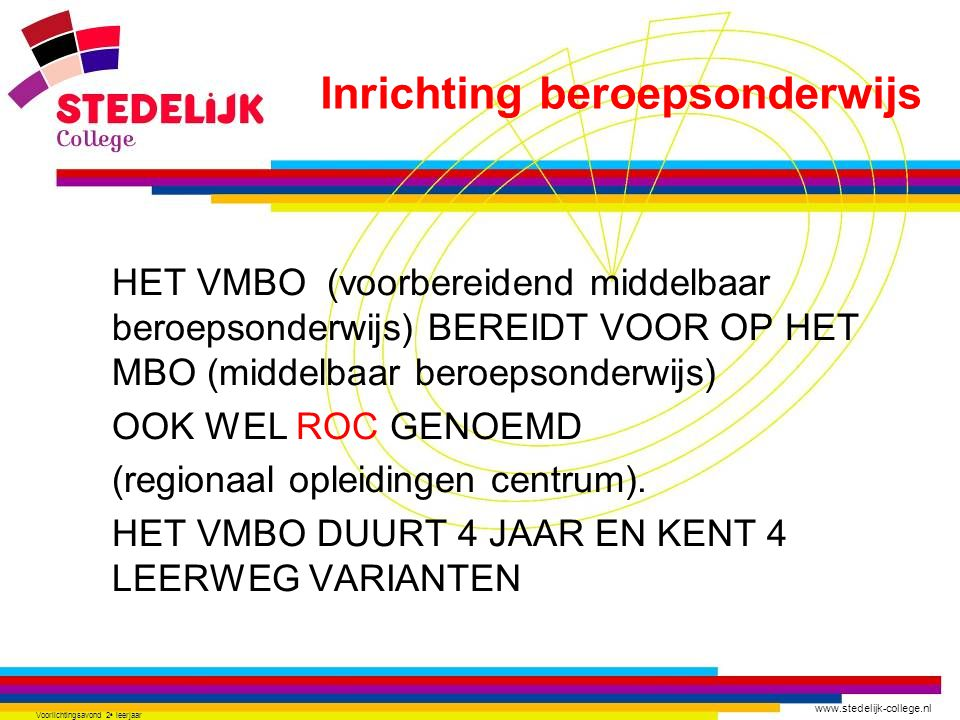 www.stedelijk-college.nl Voorlichtingsavond 2 e leerjaar HET VMBO (voorbereidend middelbaar beroepsonderwijs) BEREIDT VOOR OP HET MBO (middelbaar bero