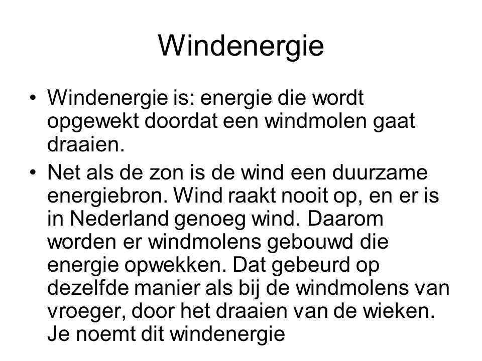 Windenergie Windenergie is: energie die wordt opgewekt doordat een windmolen gaat draaien.