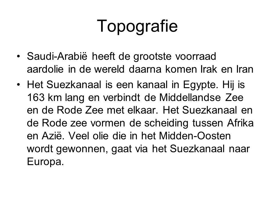 Topografie Saudi-Arabië heeft de grootste voorraad aardolie in de wereld daarna komen Irak en Iran Het Suezkanaal is een kanaal in Egypte.