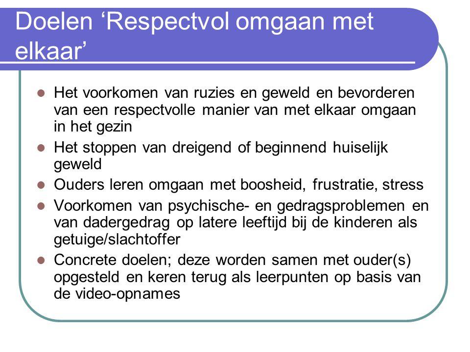 Doelen 'Respectvol omgaan met elkaar' Het voorkomen van ruzies en geweld en bevorderen van een respectvolle manier van met elkaar omgaan in het gezin