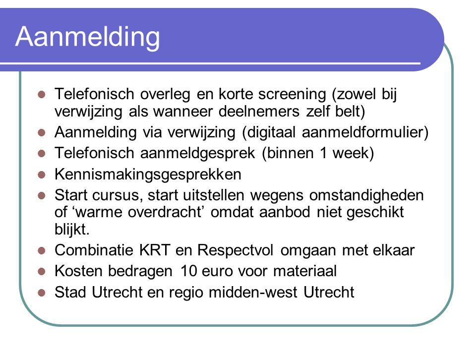 Aanmelding Telefonisch overleg en korte screening (zowel bij verwijzing als wanneer deelnemers zelf belt) Aanmelding via verwijzing (digitaal aanmeldf