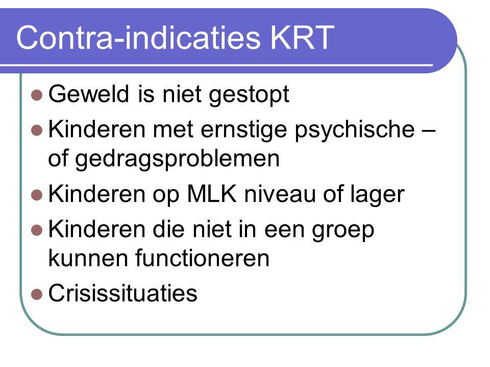 Contra-indicaties KRT Geweld is niet gestopt Kinderen met ernstige psychische – of gedragsproblemen Kinderen op MLK niveau of lager Kinderen die niet