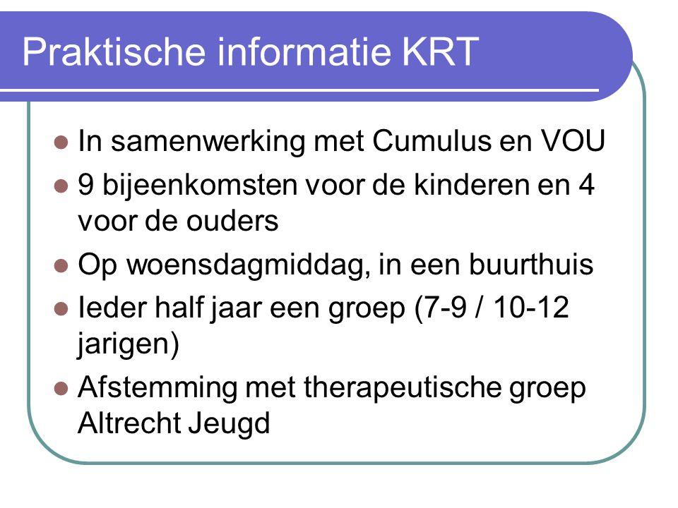 Praktische informatie KRT In samenwerking met Cumulus en VOU 9 bijeenkomsten voor de kinderen en 4 voor de ouders Op woensdagmiddag, in een buurthuis