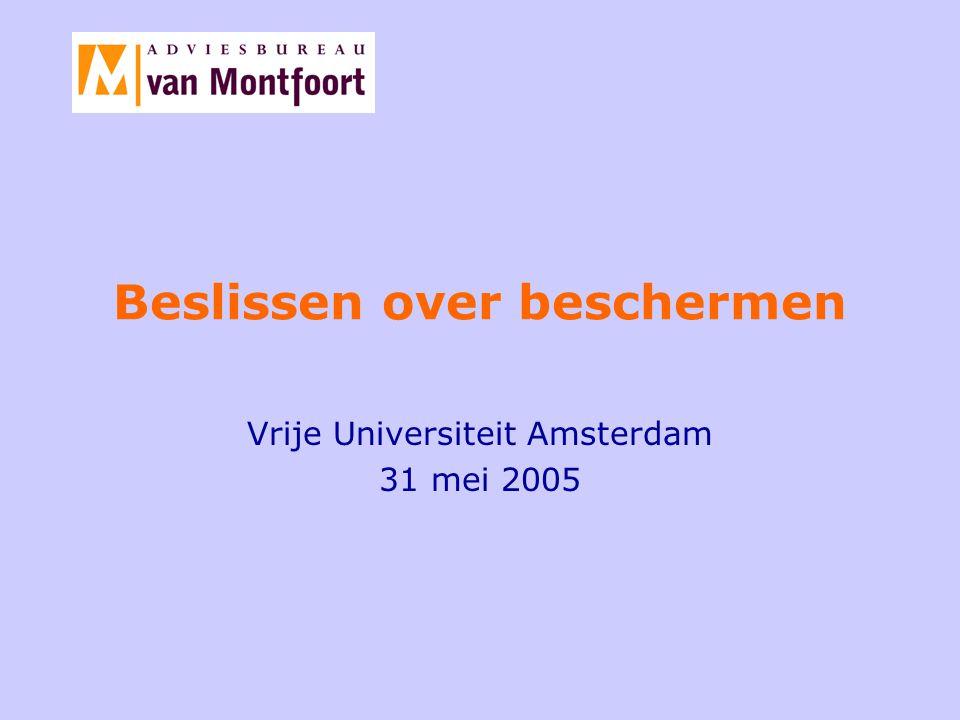 Beslissen over beschermen Eén interventiepraktijk -Client based (vraaggestuurd) -Evidence based (effectief) -Value based (normgestuurd)
