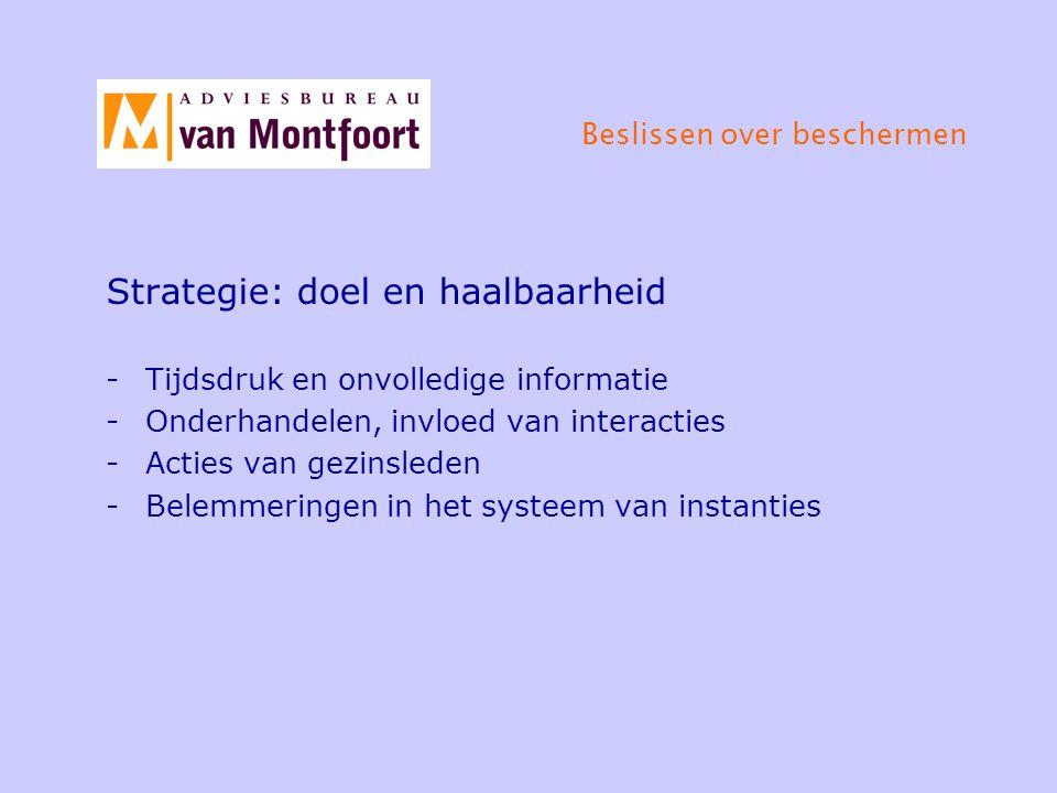 Beslissen over beschermen Strategie: doel en haalbaarheid -Tijdsdruk en onvolledige informatie -Onderhandelen, invloed van interacties -Acties van gezinsleden -Belemmeringen in het systeem van instanties