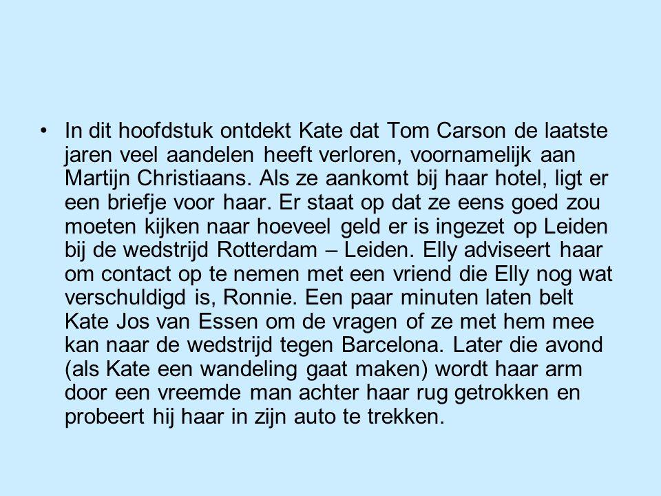 In dit hoofdstuk ontdekt Kate dat Tom Carson de laatste jaren veel aandelen heeft verloren, voornamelijk aan Martijn Christiaans. Als ze aankomt bij h