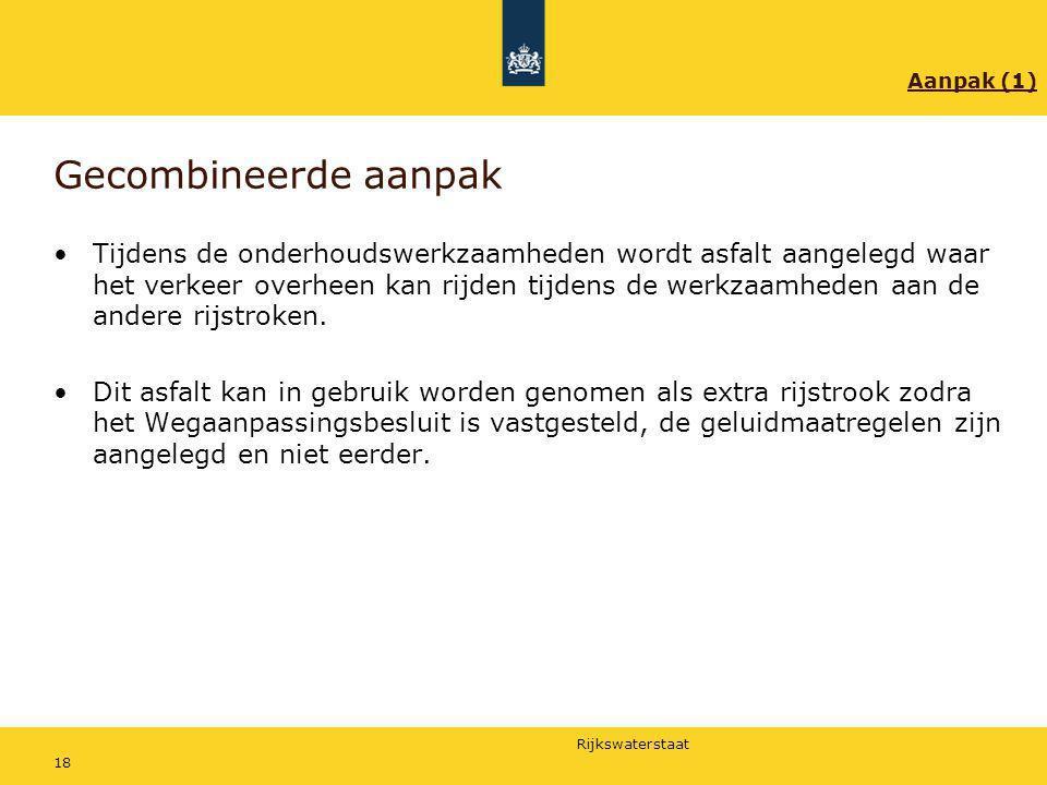 Rijkswaterstaat 18 Gecombineerde aanpak Tijdens de onderhoudswerkzaamheden wordt asfalt aangelegd waar het verkeer overheen kan rijden tijdens de werk