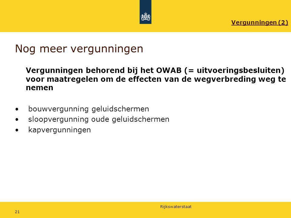 Rijkswaterstaat 21 Nog meer vergunningen Vergunningen behorend bij het OWAB (= uitvoeringsbesluiten) voor maatregelen om de effecten van de wegverbred