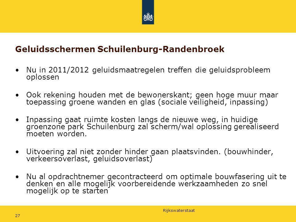 Rijkswaterstaat 27 Geluidsschermen Schuilenburg-Randenbroek Nu in 2011/2012 geluidsmaatregelen treffen die geluidsprobleem oplossen Ook rekening houde