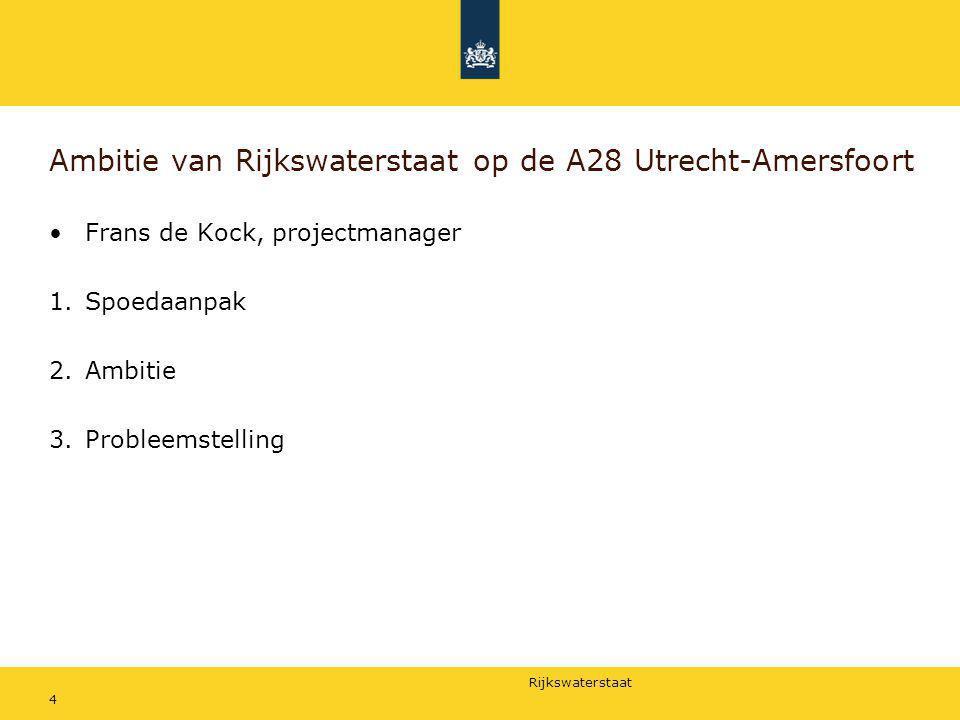 Rijkswaterstaat 4 Ambitie van Rijkswaterstaat op de A28 Utrecht-Amersfoort Frans de Kock, projectmanager 1.Spoedaanpak 2.Ambitie 3.Probleemstelling