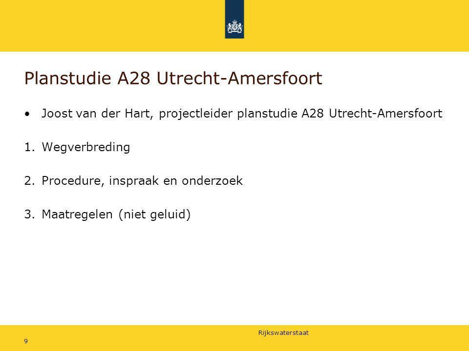 Rijkswaterstaat 9 Planstudie A28 Utrecht-Amersfoort Joost van der Hart, projectleider planstudie A28 Utrecht-Amersfoort 1.Wegverbreding 2.Procedure, i